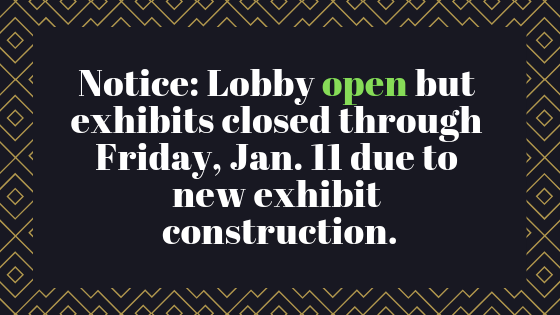 Exhibits to be closed through Friday, Jan. 11; Lobby remains open